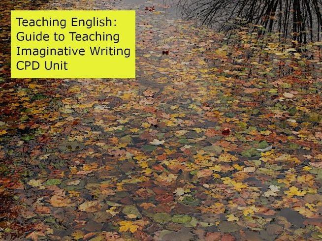 Teaching English: Guide to Teaching  Imaginative Writing