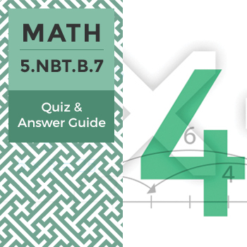 5.NBT.B.7 - Quiz and Answer Guide
