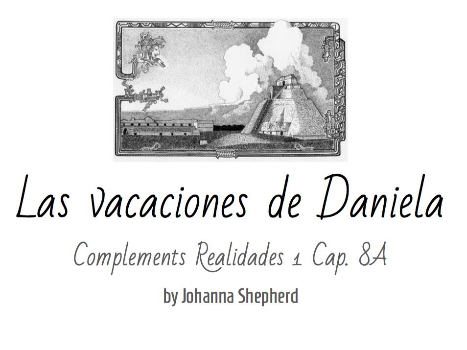 Spanish 1 - Realidades 1 - Cap. 8A - Las vacaciones de Daniela (TPRS-style story)