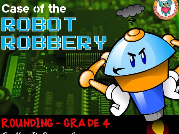 Rounding Math Mystery: Case of The Robot Robbery (GRADE 4)