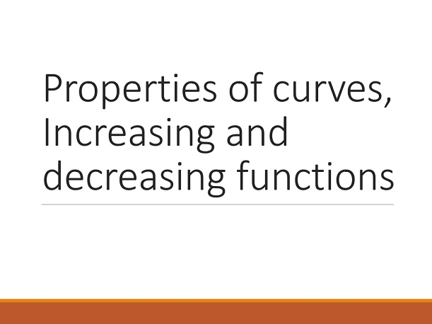 Curves properties, increasing and decreasing functions