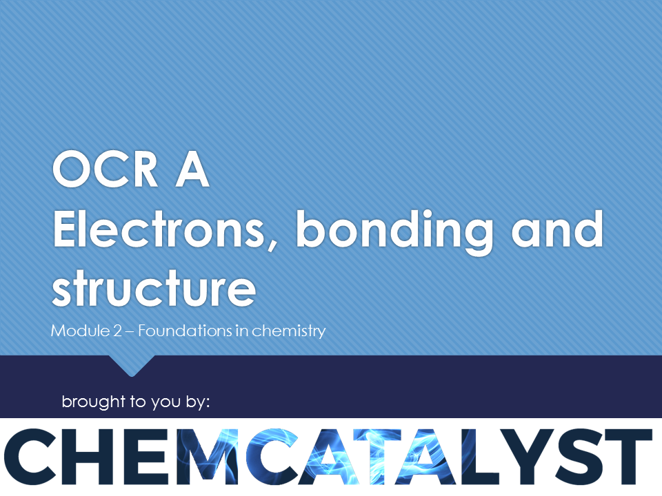 OCR A – AS Chemistry – Module 2 'Electrons, bonding and structure'