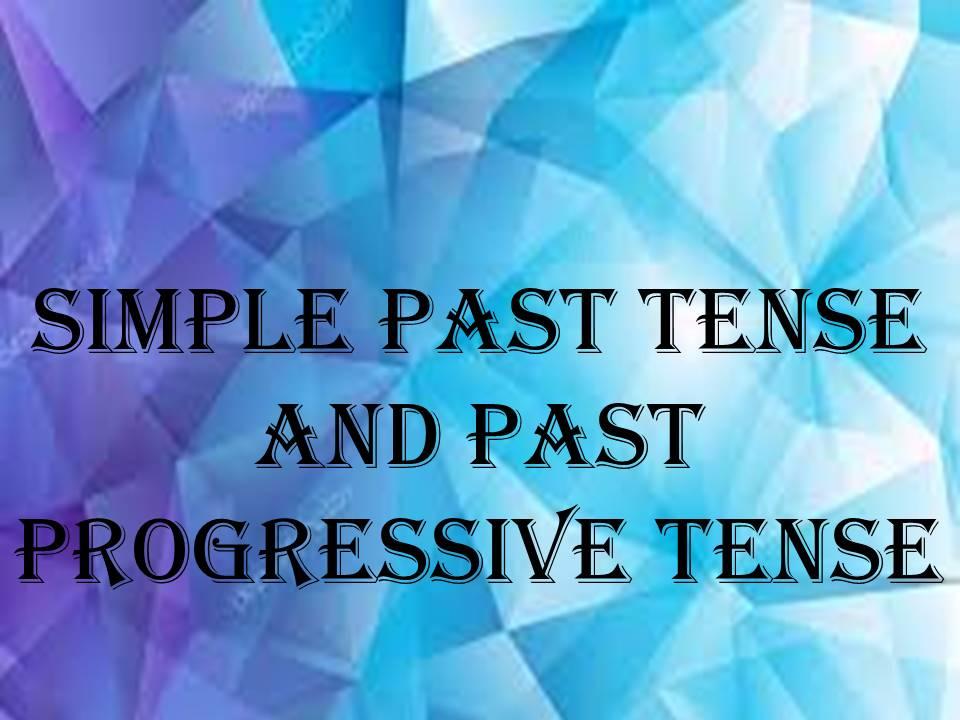 Simple past tense and past progressive tense