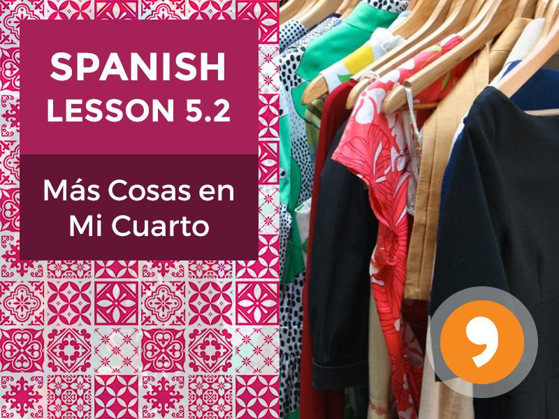 Spanish Lesson 5.2: Más Cosas en Mi Cuarto - More Things in My Room
