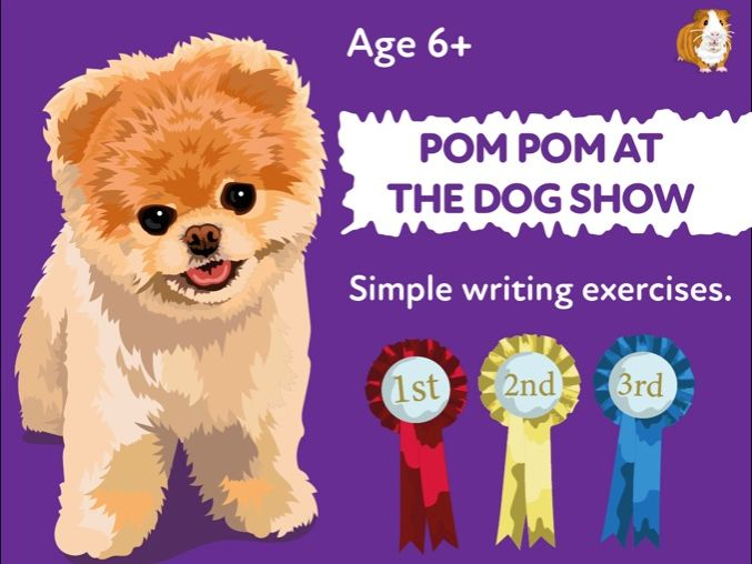'Pom Pom At The Dog Show' A Fun Writing Activity (6 years +)