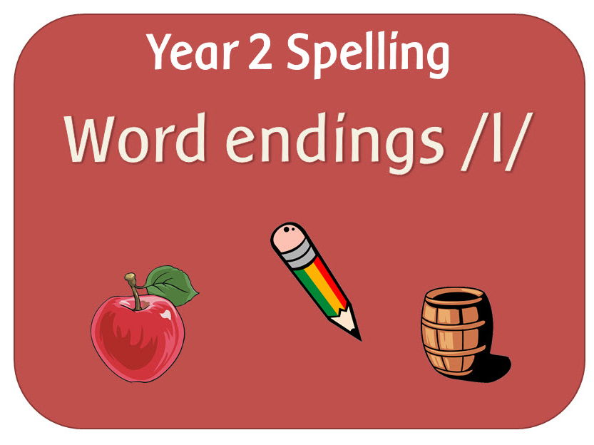 SPaG Year 2 Spelling: The /l/ or /əl/ sound spelt –le, -el, -al and -il  at the end of words