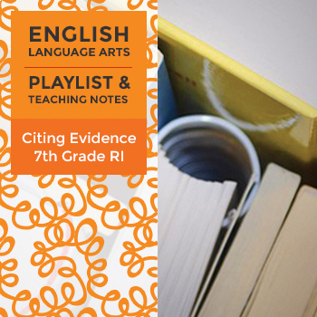 Citing Evidence - Seventh Grade Informational Text - Playlist and Teaching Notes
