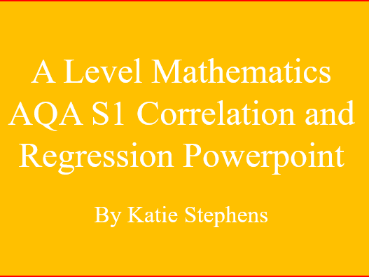 A Level Mathematics AQA S1 Correlation and Regression Powerpoint