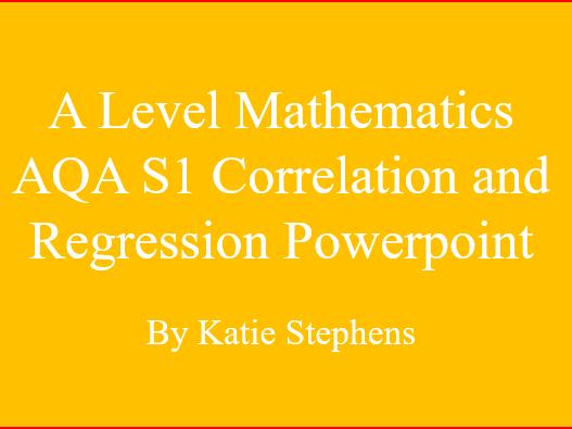 A Level Mathematics AQA S1 Correlation and Regression Powerpoint