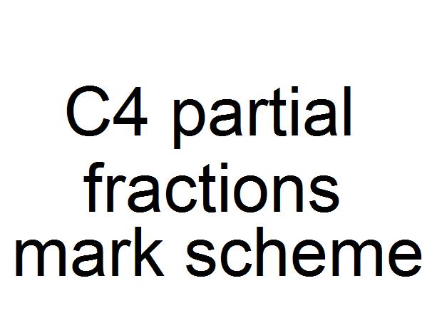 C4 partial fractions mark scheme
