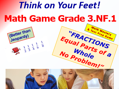 3.NF.1 THINK ON YOUR FEET MATH! Interactive Test Prep Game— FRACTIONS: EQUAL PARTS OF A WHOLE