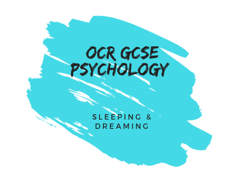 OCR GCSE 9-1 PSYCHOLOGY- SLEEPING AND DREAMING