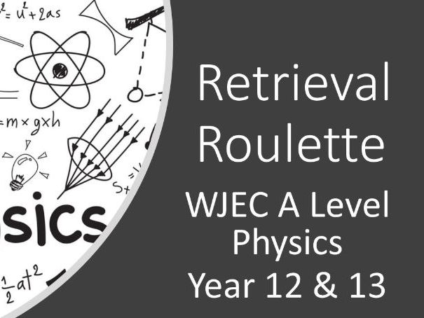 WJEC Physics Retrieval Roulette - A Level