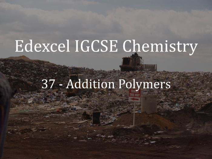 Edexcel IGCSE Chemistry Lecture 37 - Addition Polymers