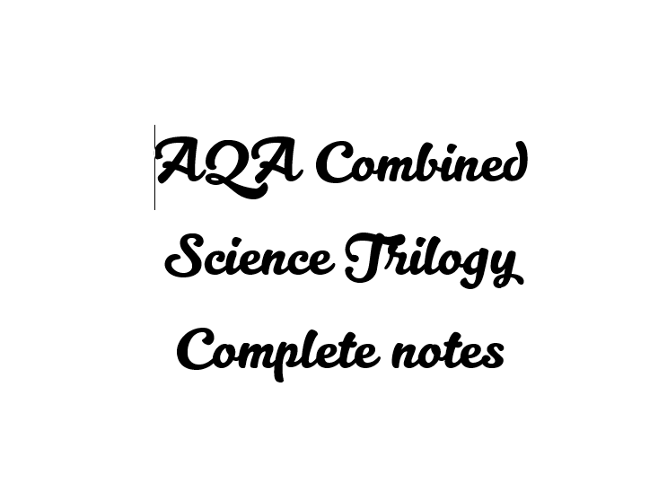 AQA Combined Science Trilogy Complete notes