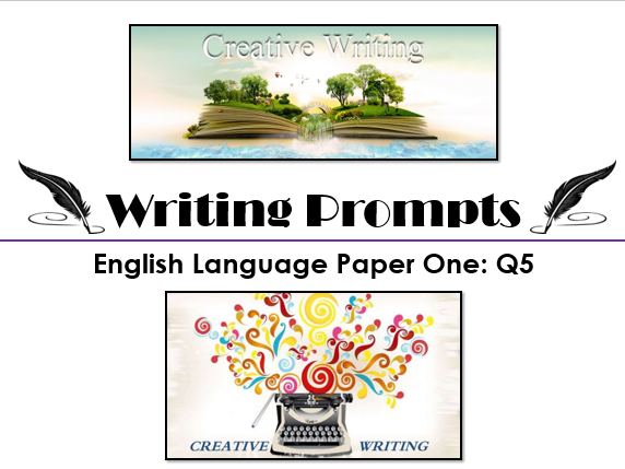 Creative Writing Prompts (AQA Question Five (5), 2017)
