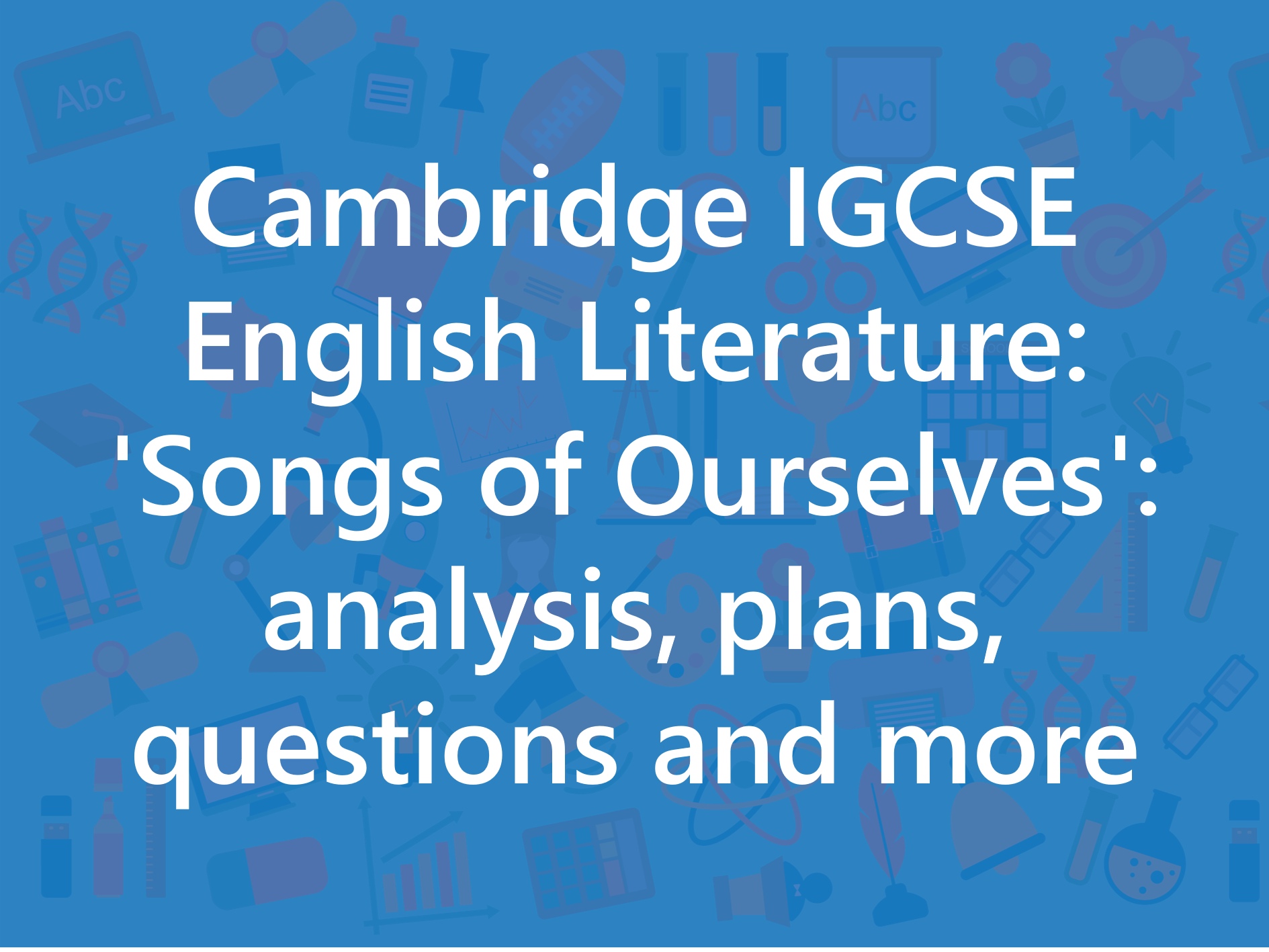 Cambridge IGCSE English Literature: 'Songs of Ourselves': analysis, plans, questions and more