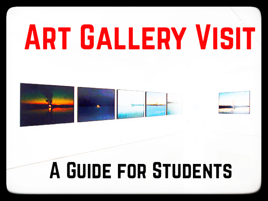 ART GALLERY VISIT. A Practical Guide for Students.