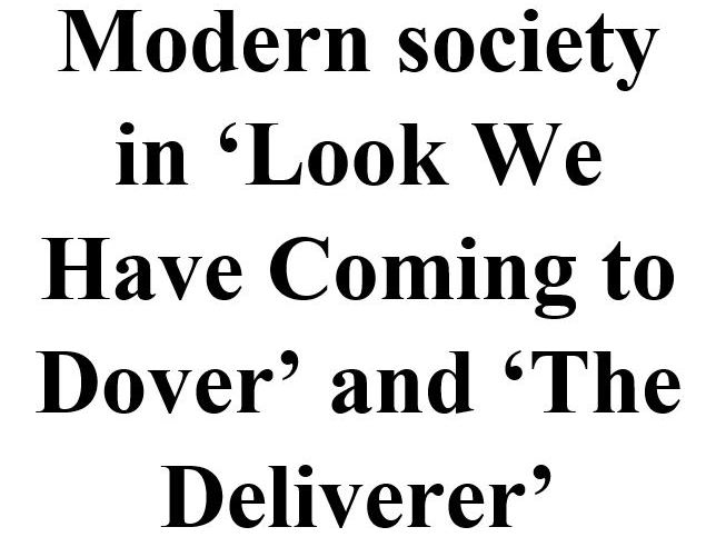 How is modern society presented in 'Look We Have Coming to Dover' and 'The Deliverer'?