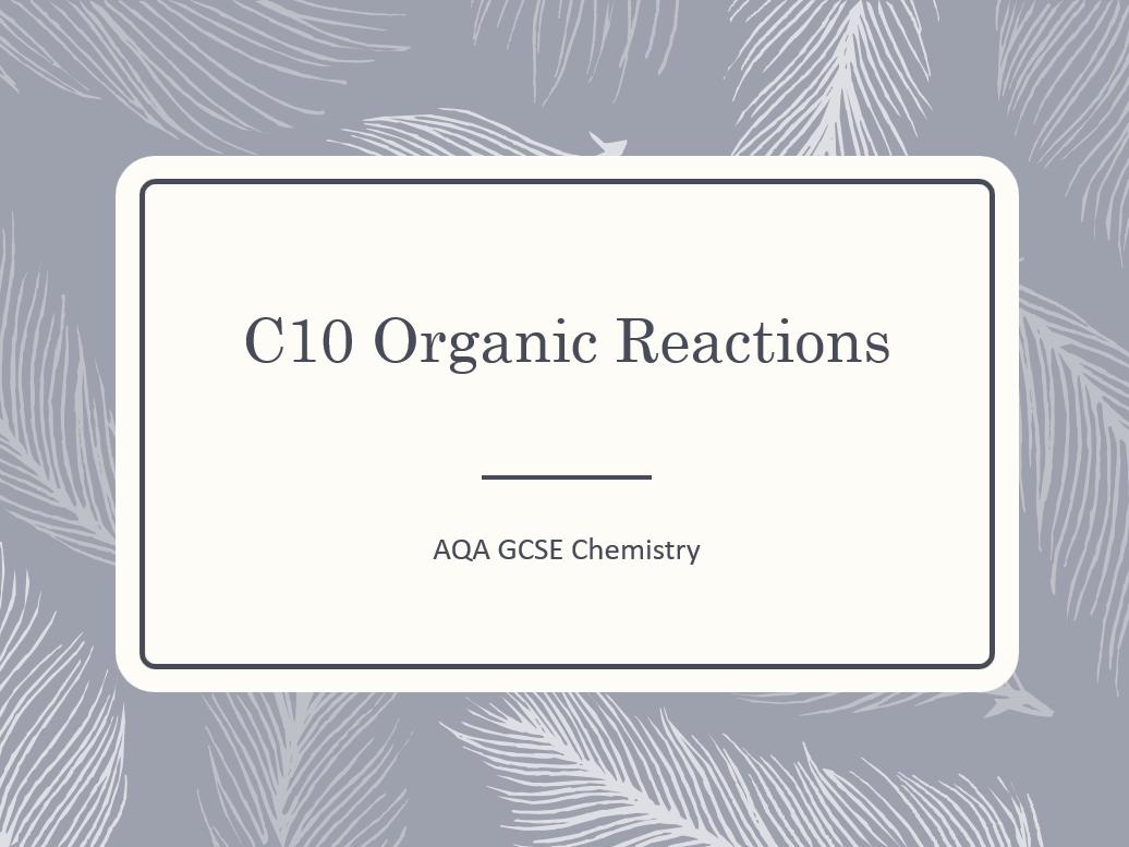 AQA GCSE Chemistry (9-1) - C10 Organic reactions ALL LESSONS