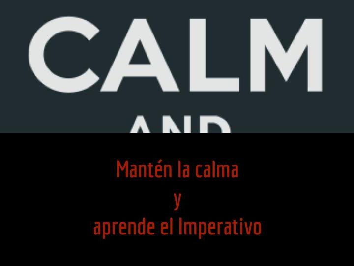 Mantén la calma y aprende el imperativo
