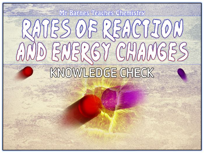 GCSE Chemistry 1-9: Rates of Reaction and Energy Changes Knowledge Check