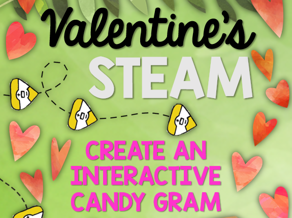 Valentines STEAM: Interactive Candy Gram