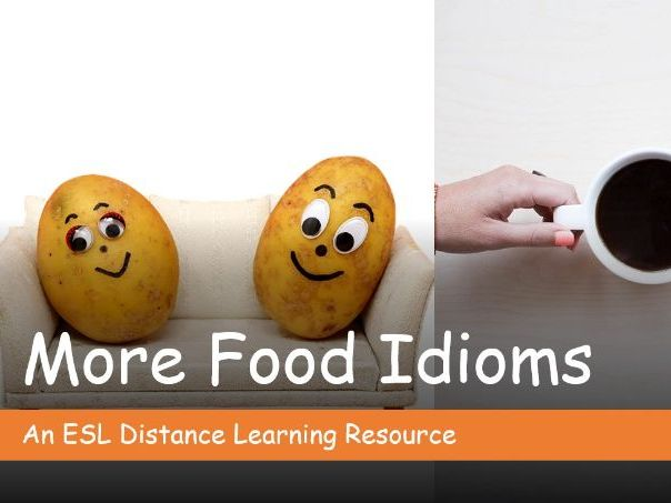 More Food Idioms. Distance Learning