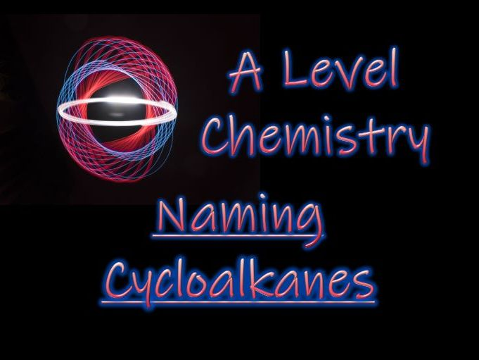 Naming Cycloalkanes - A Level Chemistry
