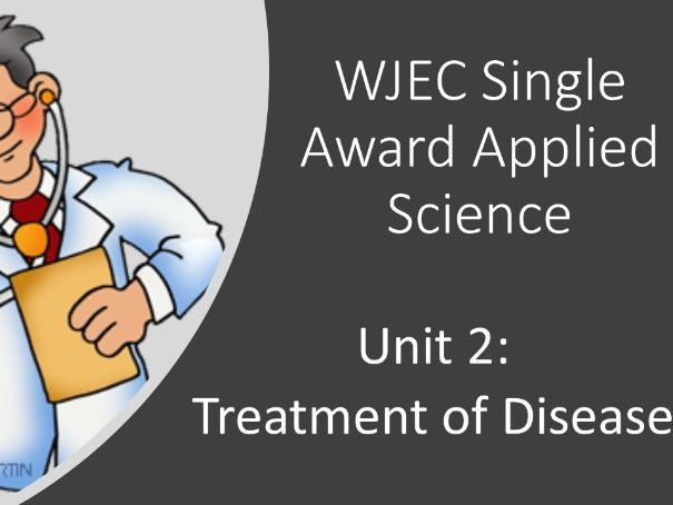 Treatment of Disease - WJEC Applied Science Single Award
