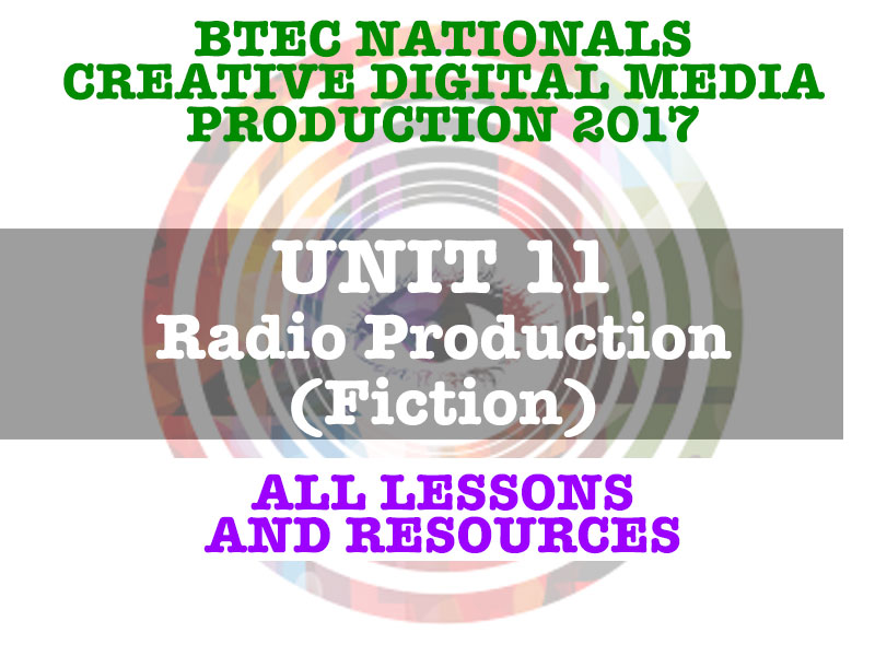 BTEC National in Creative iMedia 2016 Spec - UNIT 11 Radio Production (Fic - ALL RESOURCES & LESSONS