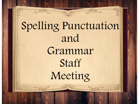 Spelling, Punctuation and Grammar Staff Meeting – SPaG, English, Literacy