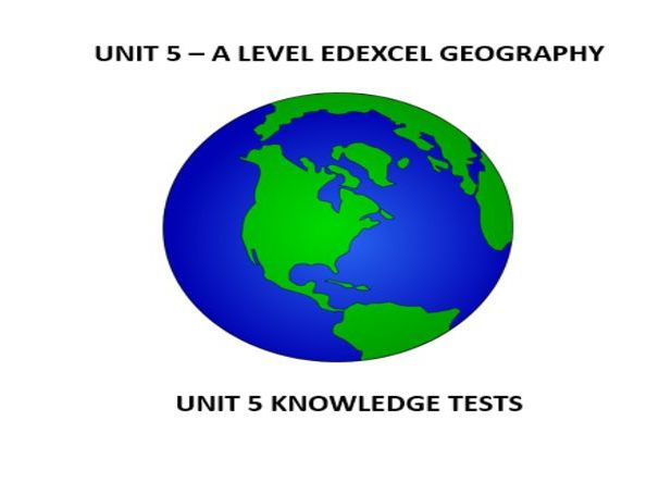 A-LEVEL_GEOGRAPHY_EDEXCEL_KNOWLEDGE TESTS_UNIT 5