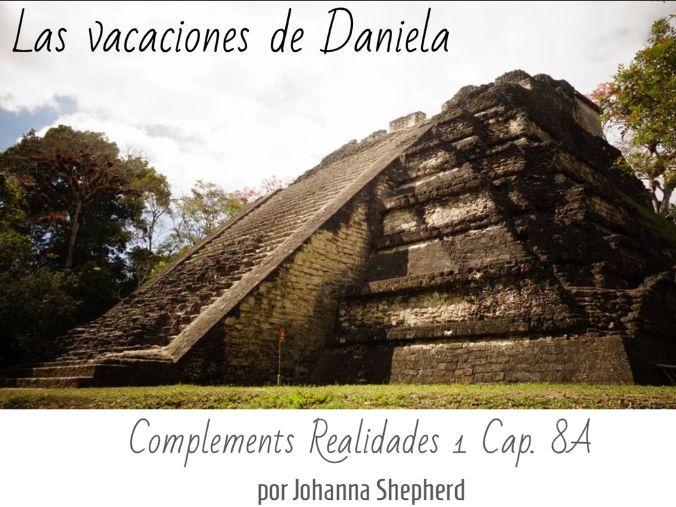 Spanish 1 - Realidades 1 - Cap. 8A - Las vacaciones de Daniela (Language Thru Story)
