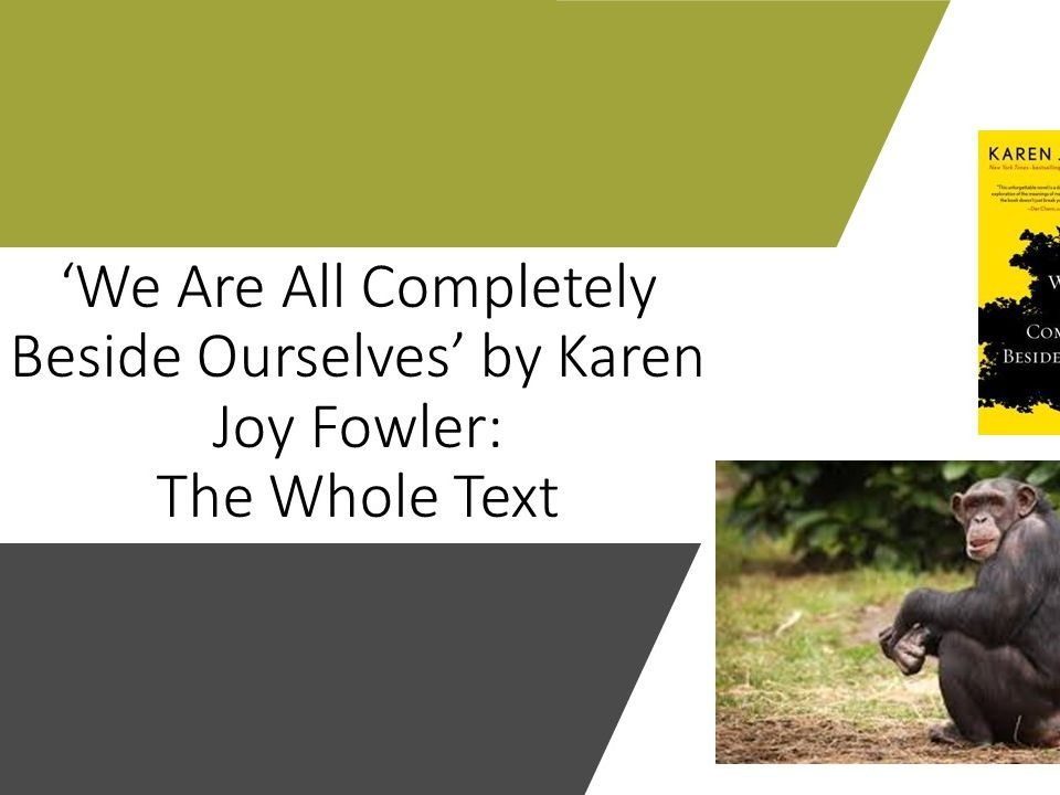 KS3/4 We Are All Completely Beside Ourselves by Karen Joy Fowler: The Whole Text