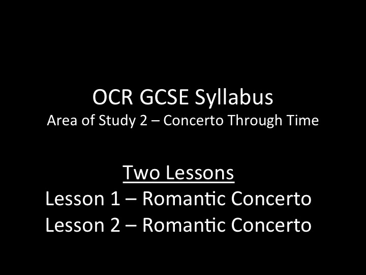 OCR GCSE Music - Concerto Through Time - 2 lessons on Romantic Concerto