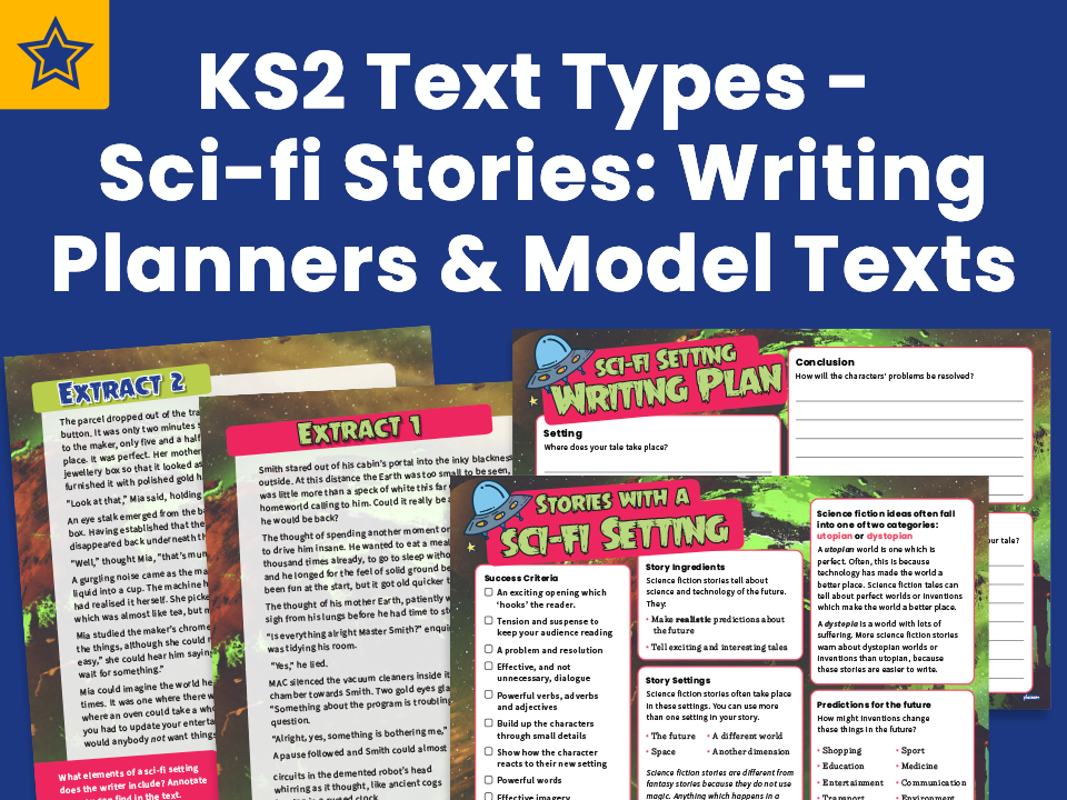 KS2 Text Types - Science Fiction Stories: Writing Planners And Model Texts
