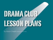 Drama lesson plans for drama clubs or youth theatres (starter pack, pick up and go drama)