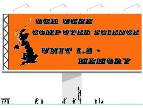OCR GCSE Computer Science Unit 1.2 Memory (Key vocabulary)