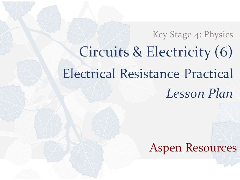 Electrical Resistance Practical  ¦  KS4  ¦  Physics  ¦  Circuits & Electricity (6)  ¦  Lesson Plan