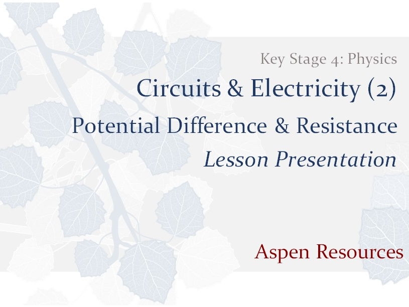 Potential Difference & Resistance  ¦  KS4 ¦  Physics  ¦  Circuits & Electricity (2)  ¦  Presentation