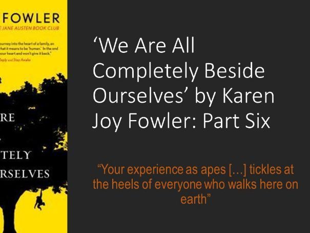 KS3/4 We Are All Completely Beside Ourselves by Karen Joy Fowler: Part Six (6 of 6)