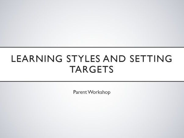 Learning Styles and Target Setting Parent Workshop