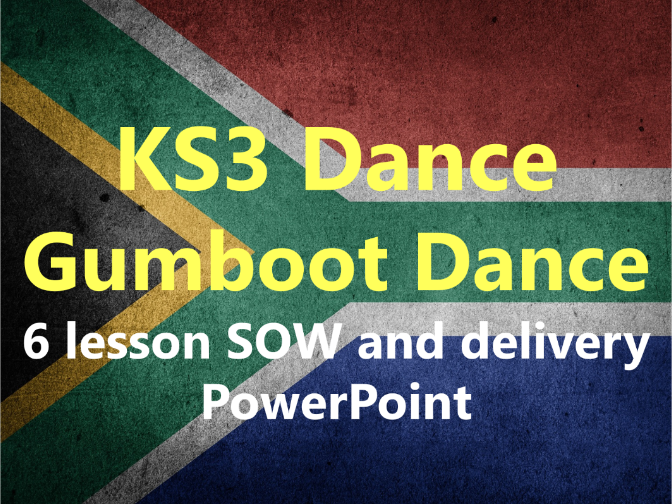 KS3 Dance 'Gumboot Dance' 6 lesson SOW and delivery PowerPoint