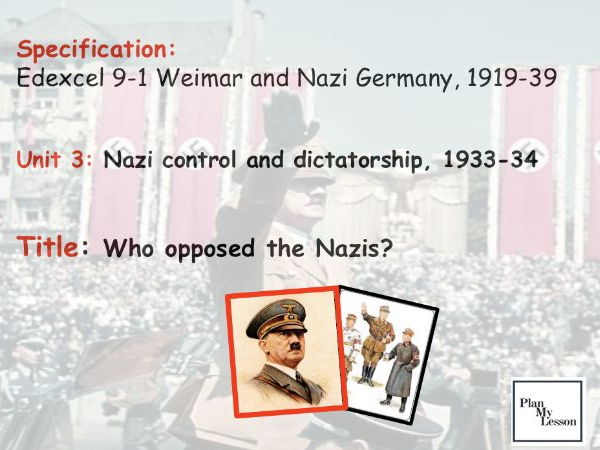 Edexcel 9-1 Weimar & Nazi Germany, 1919-39: L33 Who opposed the Nazis?