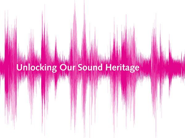 Unlocking Our Sound Heritage