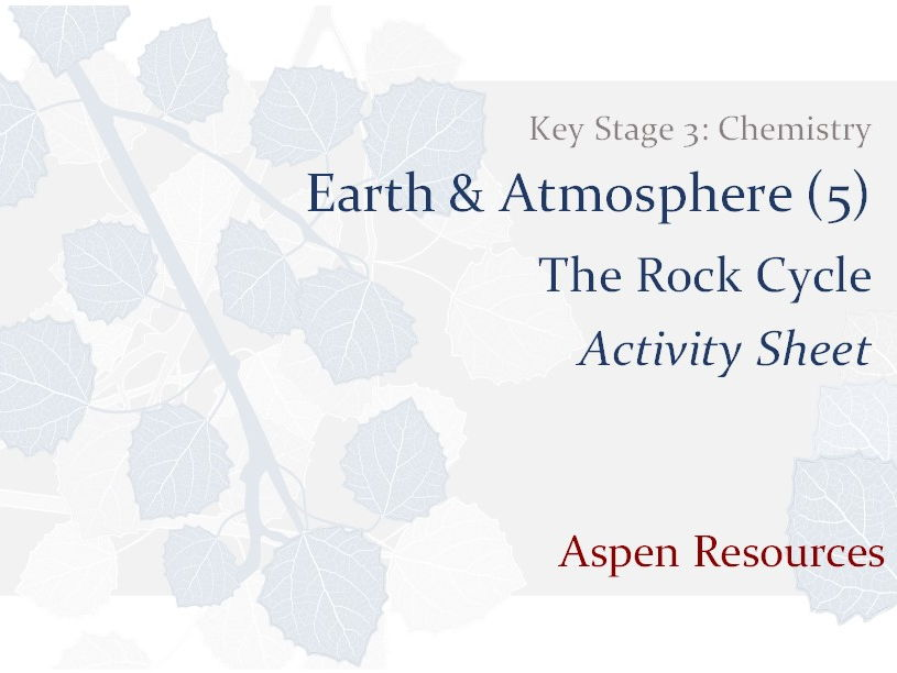 The Rock Cycle  ¦  Key Stage 3  ¦  Chemistry  ¦  Earth & Atmosphere (5)  ¦  Activity Sheet