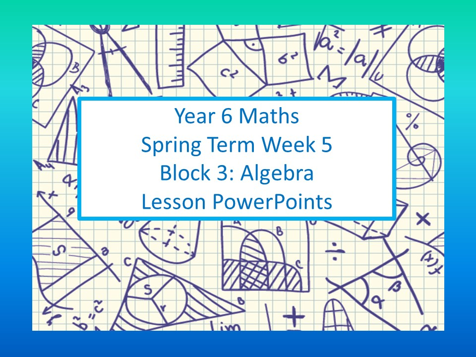 White Rose Mastery Maths Year 6 Spring Week 5 Block 3 Algebra Individual Lesson Power Points