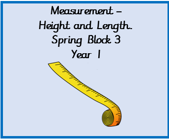 Measuring Length and Height, Spring Block 3, Year 1