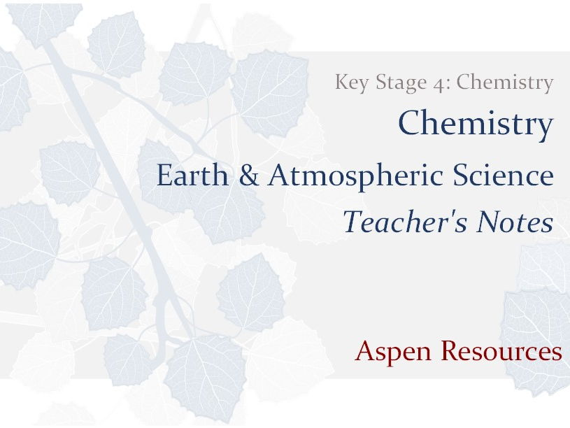 Earth & Atmospheric Science  ¦  Key Stage 4  ¦  Chemistry  ¦  Chemistry  ¦  Teacher's Notes